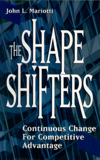 The Shape-Shifters: Continuous Change for Competitive Advantage by John Mariotti